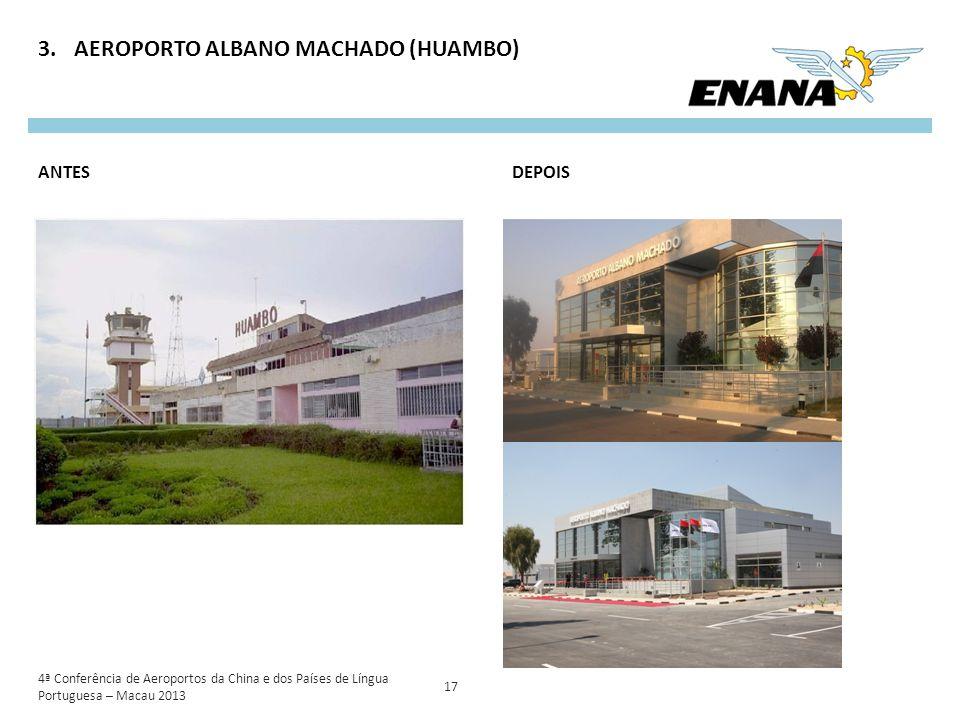 3.AEROPORTO ALBANO MACHADO (HUAMBO) 17 DEPOISANTES 4ª Conferência de Aeroportos da China e dos Países de Língua Portuguesa – Macau 2013