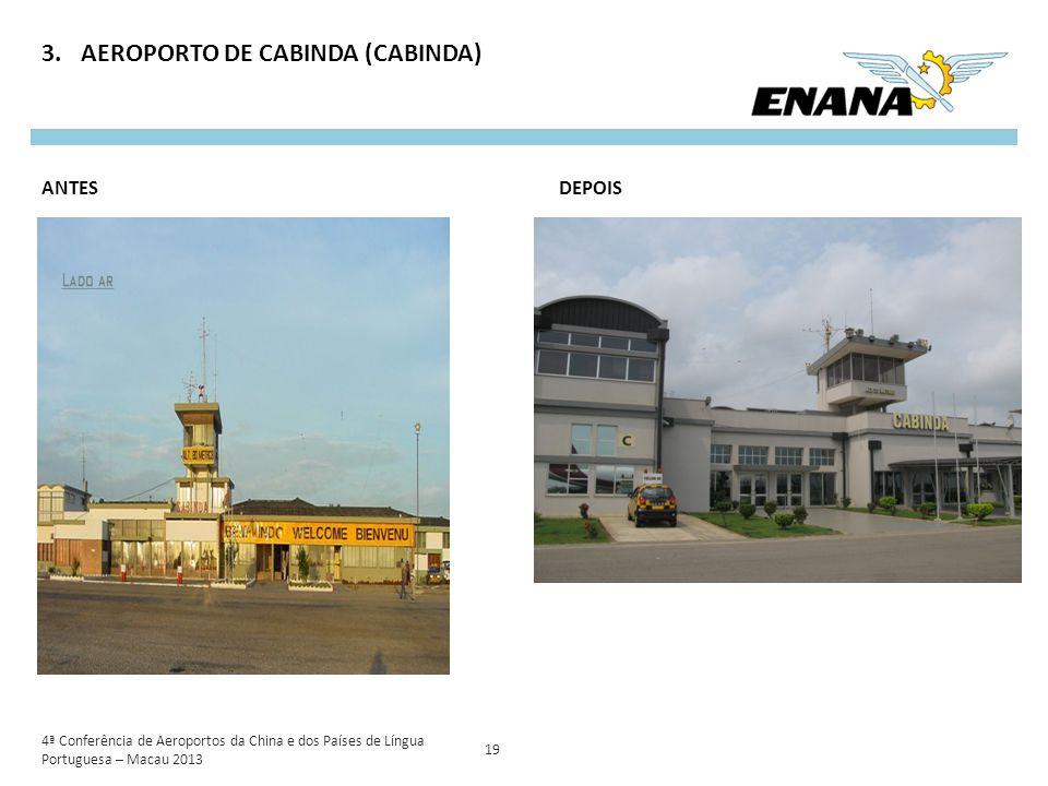 3.AEROPORTO DE CABINDA (CABINDA) 19 DEPOISANTES 4ª Conferência de Aeroportos da China e dos Países de Língua Portuguesa – Macau 2013