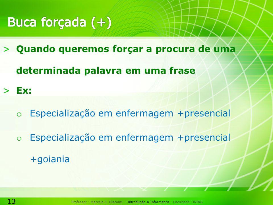 13 Professor : Marcelo S. Disconzi - Introdução a Informática - Faculdade UNIRG >Quando queremos forçar a procura de uma determinada palavra em uma fr
