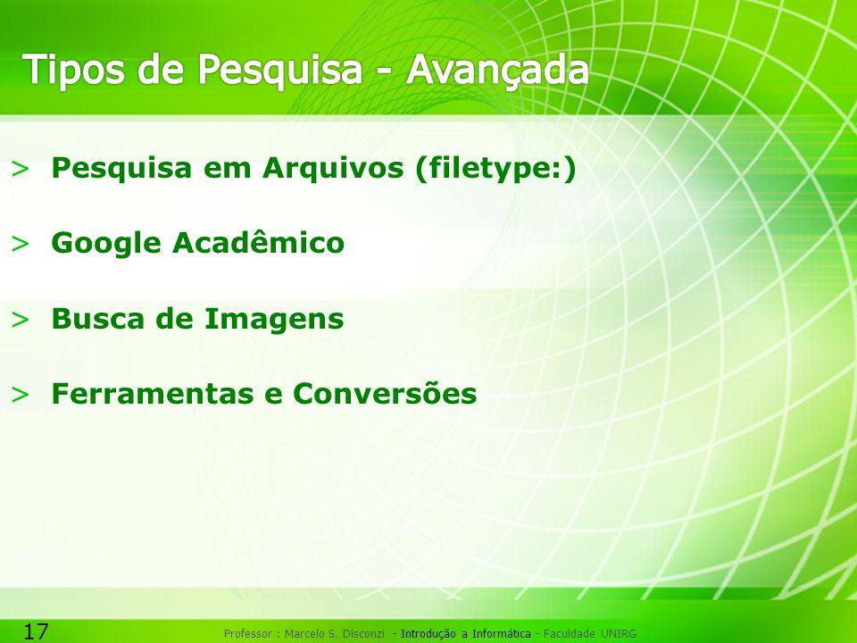 17 Professor : Marcelo S. Disconzi - Introdução a Informática - Faculdade UNIRG >Pesquisa em Arquivos (filetype:) >Google Acadêmico >Busca de Imagens