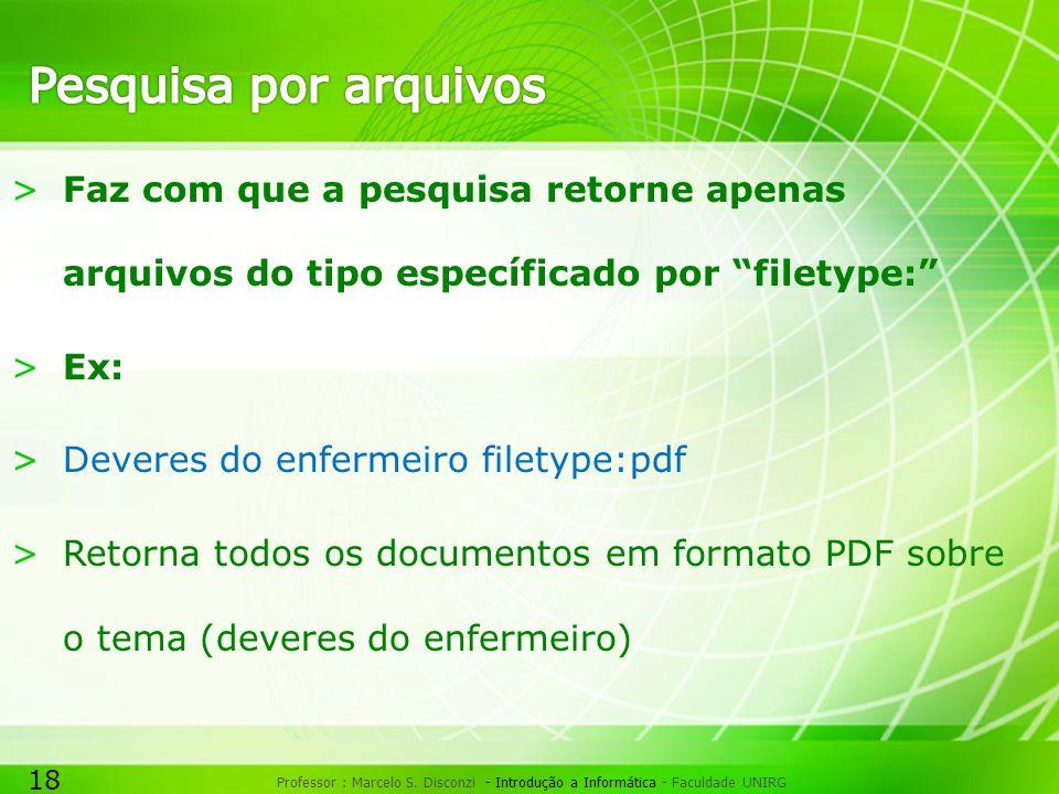 18 Professor : Marcelo S. Disconzi - Introdução a Informática - Faculdade UNIRG >Faz com que a pesquisa retorne apenas arquivos do tipo específicado p