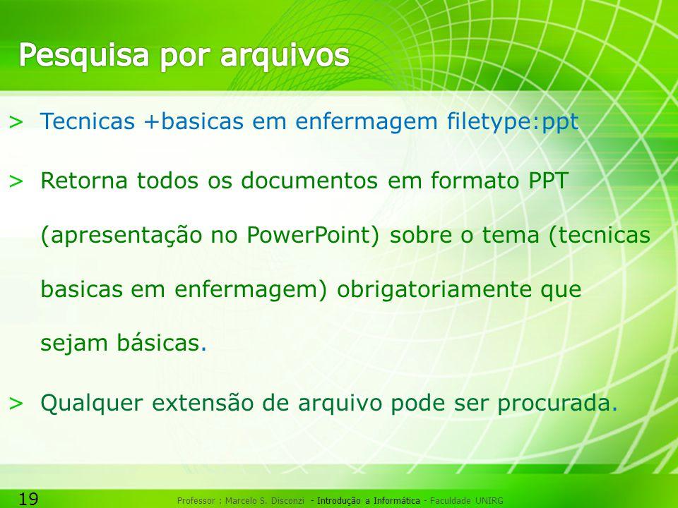 19 Professor : Marcelo S. Disconzi - Introdução a Informática - Faculdade UNIRG >Tecnicas +basicas em enfermagem filetype:ppt >Retorna todos os docume