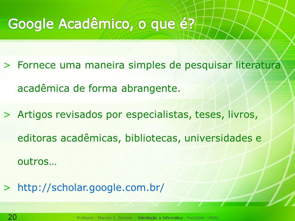 20 Professor : Marcelo S. Disconzi - Introdução a Informática - Faculdade UNIRG >Fornece uma maneira simples de pesquisar literatura acadêmica de form