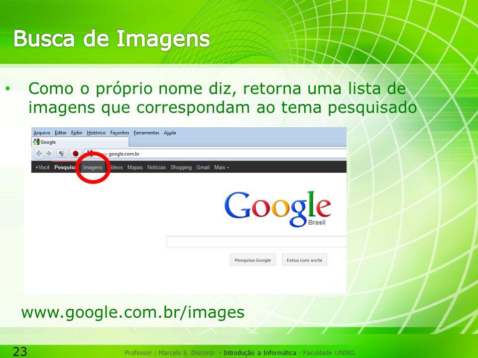 23 Professor : Marcelo S. Disconzi - Introdução a Informática - Faculdade UNIRG www.google.com.br/images • Como o próprio nome diz, retorna uma lista