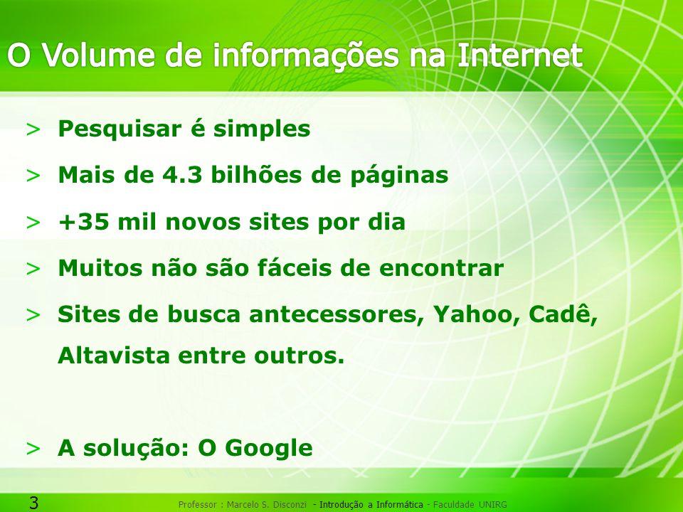 3 Professor : Marcelo S. Disconzi - Introdução a Informática - Faculdade UNIRG >Pesquisar é simples >Mais de 4.3 bilhões de páginas >+35 mil novos sit