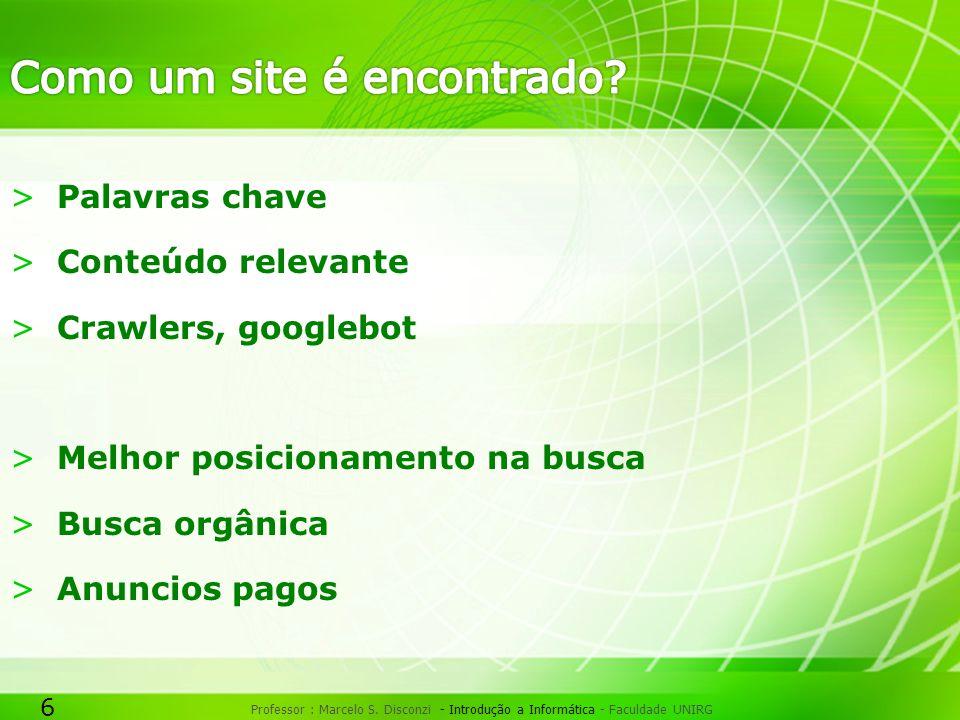 6 Professor : Marcelo S. Disconzi - Introdução a Informática - Faculdade UNIRG >Palavras chave >Conteúdo relevante >Crawlers, googlebot >Melhor posici