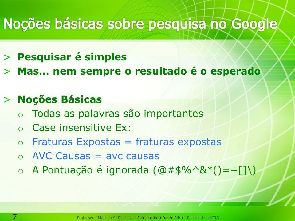 7 Professor : Marcelo S. Disconzi - Introdução a Informática - Faculdade UNIRG >Pesquisar é simples >Mas… nem sempre o resultado é o esperado >Noções