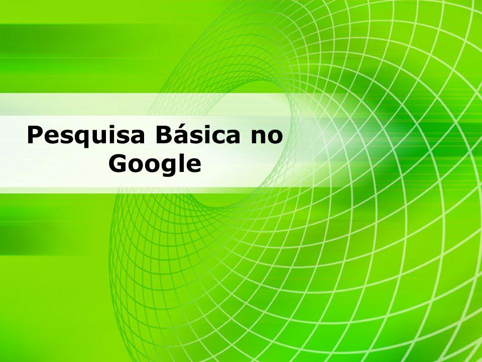 8 Professor : Marcelo S. Disconzi - Introdução a Informática - Faculdade UNIRG Pesquisa Básica no Google