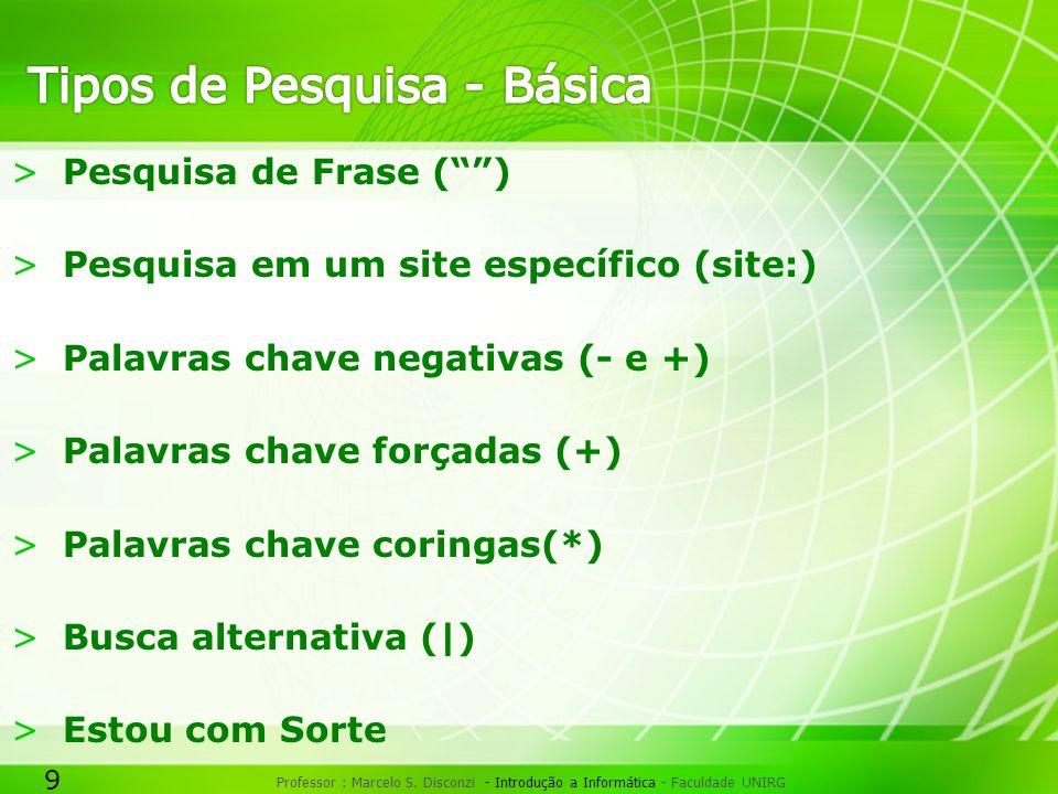 """9 Professor : Marcelo S. Disconzi - Introdução a Informática - Faculdade UNIRG >Pesquisa de Frase ("""""""") >Pesquisa em um site específico (site:) >Palavr"""