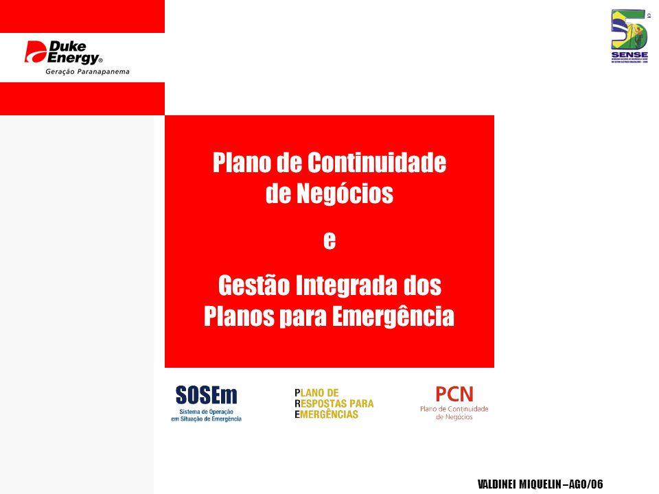 Plano de Continuidade de Negócios e Gestão Integrada dos Planos para Emergência VALDINEI MIQUELIN – AGO/06