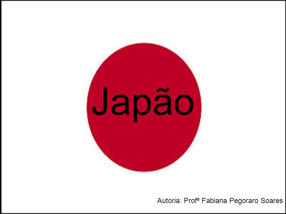 Japão Autoria: Profª Fabiana Pegoraro Soares