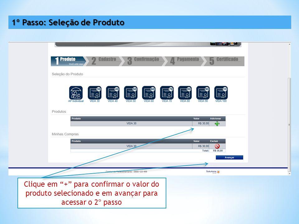 Clique em + para confirmar o valor do produto selecionado e em avançar para acessar o 2º passo 1º Passo: Seleção de Produto