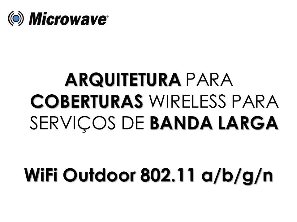 ARQUITETURA COBERTURAS BANDA LARGA ARQUITETURA PARA COBERTURAS WIRELESS PARA SERVIÇOS DE BANDA LARGA WiFi Outdoor 802.11 a/b/g/n