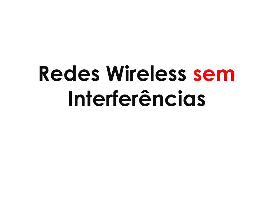 Redes Wireless sem Interferências