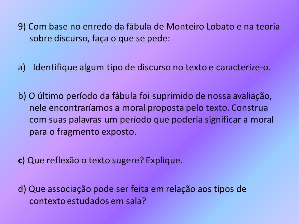9) Com base no enredo da fábula de Monteiro Lobato e na teoria sobre discurso, faça o que se pede: a)Identifique algum tipo de discurso no texto e car