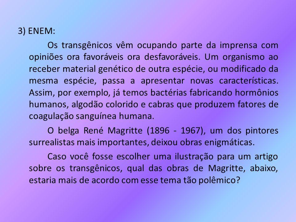 3) ENEM: Os transgênicos vêm ocupando parte da imprensa com opiniões ora favoráveis ora desfavoráveis. Um organismo ao receber material genético de ou