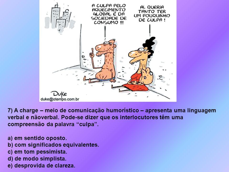 7) A charge – meio de comunicação humorístico – apresenta uma linguagem verbal e nãoverbal. Pode-se dizer que os interlocutores têm uma compreensão da