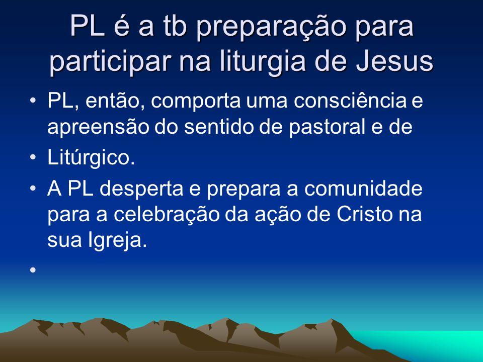 PL é a tb preparação para participar na liturgia de Jesus •PL, então, comporta uma consciência e apreensão do sentido de pastoral e de •Litúrgico.