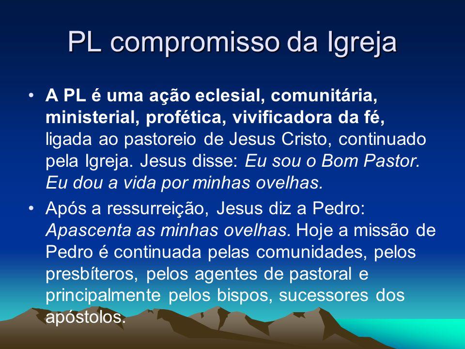 PL compromisso da Igreja •A PL é uma ação eclesial, comunitária, ministerial, profética, vivificadora da fé, ligada ao pastoreio de Jesus Cristo, continuado pela Igreja.
