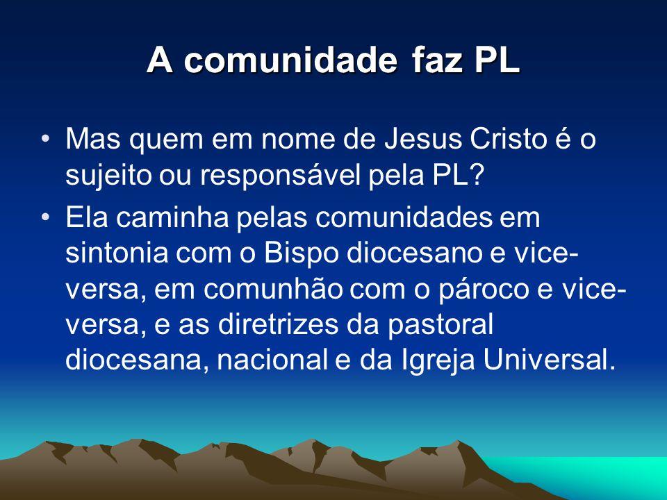 A comunidade faz PL •Mas quem em nome de Jesus Cristo é o sujeito ou responsável pela PL.