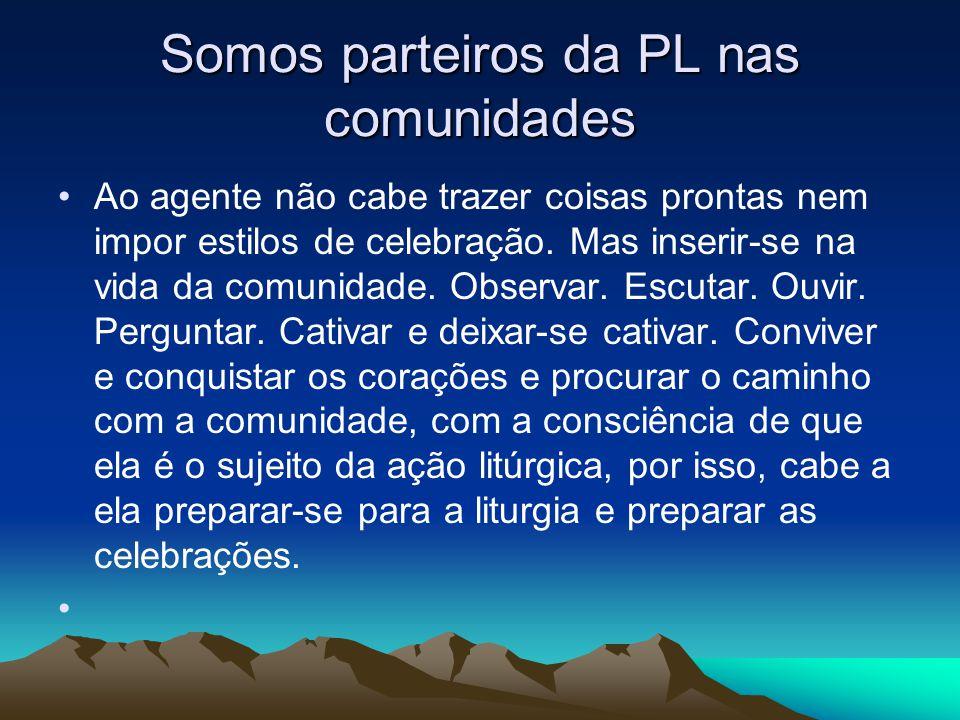 Somos parteiros da PL nas comunidades •Ao agente não cabe trazer coisas prontas nem impor estilos de celebração.