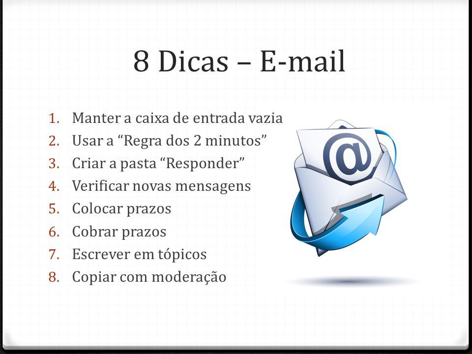 """8 Dicas – E-mail 1. Manter a caixa de entrada vazia 2. Usar a """"Regra dos 2 minutos"""" 3. Criar a pasta """"Responder"""" 4. Verificar novas mensagens 5. Coloc"""