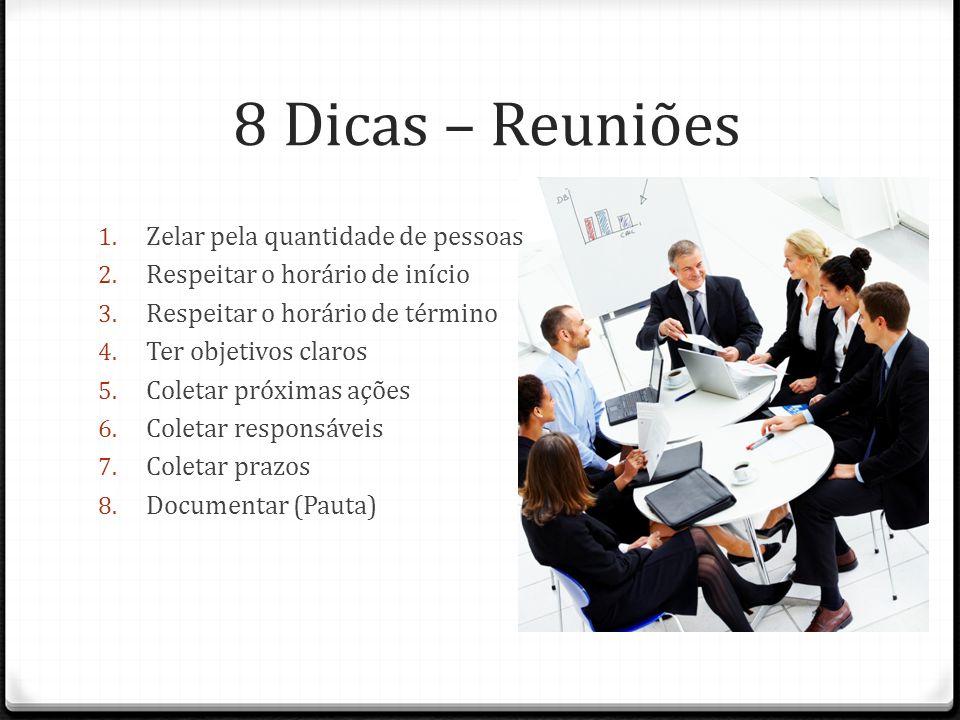 8 Dicas – Reuniões 1. Zelar pela quantidade de pessoas 2. Respeitar o horário de início 3. Respeitar o horário de término 4. Ter objetivos claros 5. C
