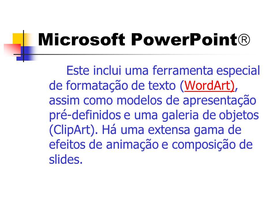 Microsoft PowerPoint  Este inclui uma ferramenta especial de formatação de texto (WordArt), assim como modelos de apresentação pré-definidos e uma ga
