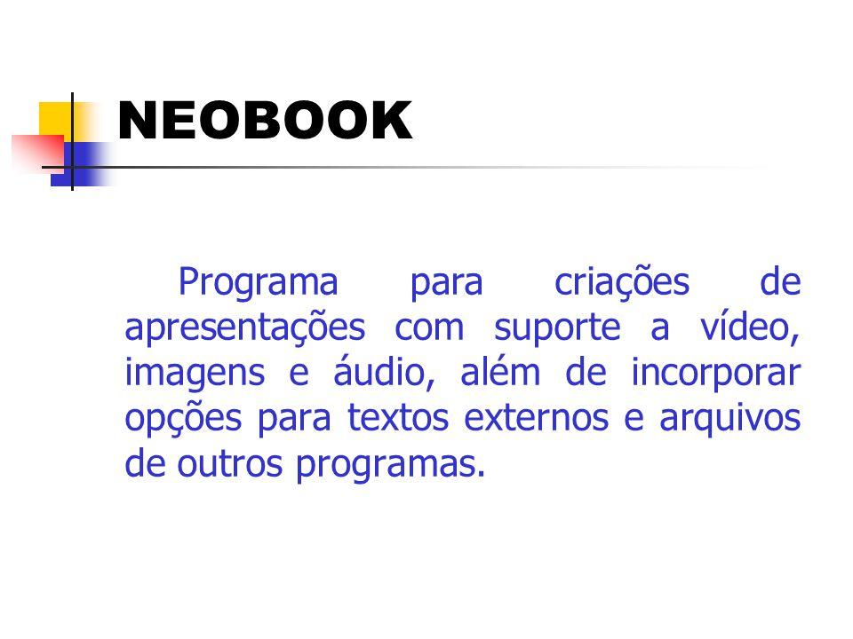 NEOBOOK Programa para criações de apresentações com suporte a vídeo, imagens e áudio, além de incorporar opções para textos externos e arquivos de out