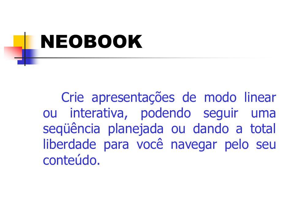 NEOBOOK Crie apresentações de modo linear ou interativa, podendo seguir uma seqüência planejada ou dando a total liberdade para você navegar pelo seu