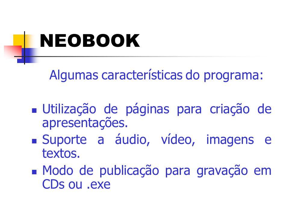 NEOBOOK Algumas características do programa:  Utilização de páginas para criação de apresentações.  Suporte a áudio, vídeo, imagens e textos.  Modo