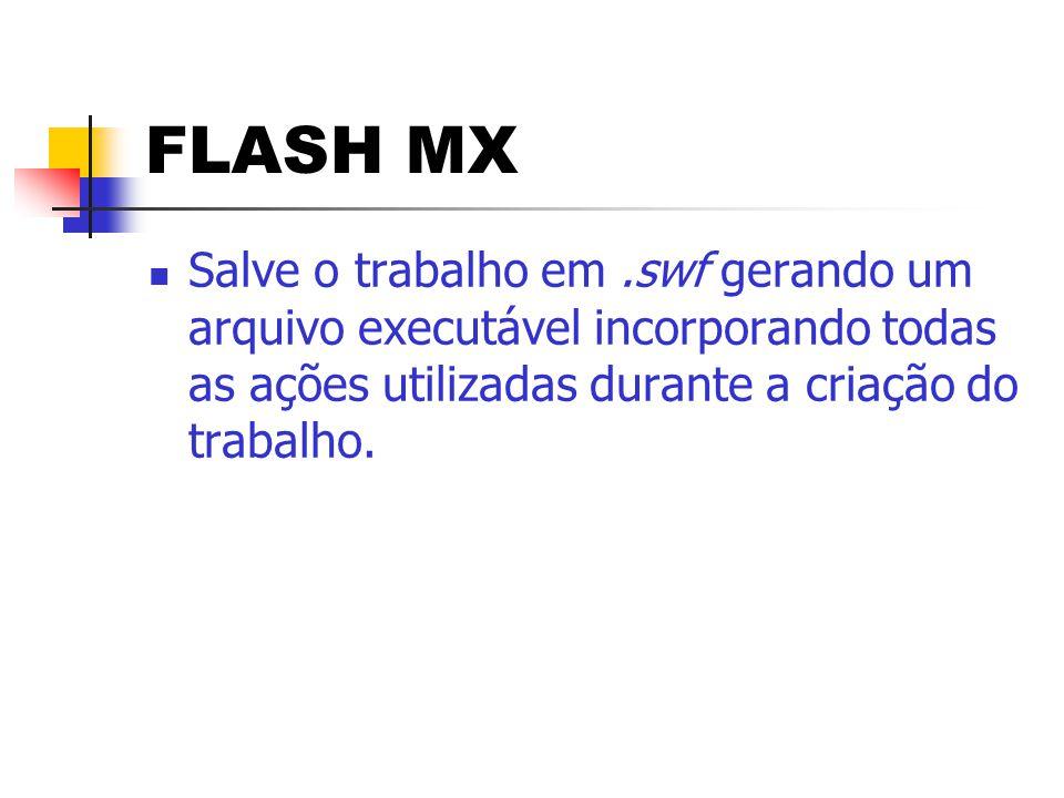 FLASH MX  Action Script – programação própria do flash para criar ações aos objetos escolhidos.