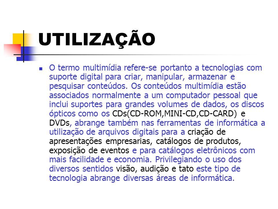 UTILIZAÇÃO  O termo multimídia refere-se portanto a tecnologias com suporte digital para criar, manipular, armazenar e pesquisar conteúdos. Os conteú