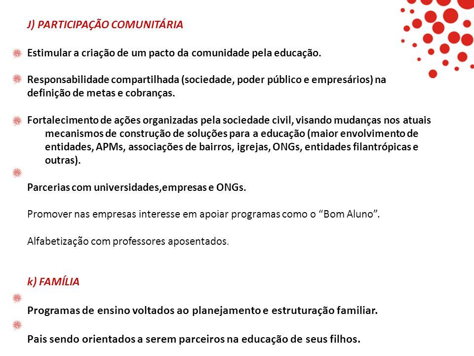 J) PARTICIPAÇÃO COMUNITÁRIA Estimular a criação de um pacto da comunidade pela educação. Responsabilidade compartilhada (sociedade, poder público e em