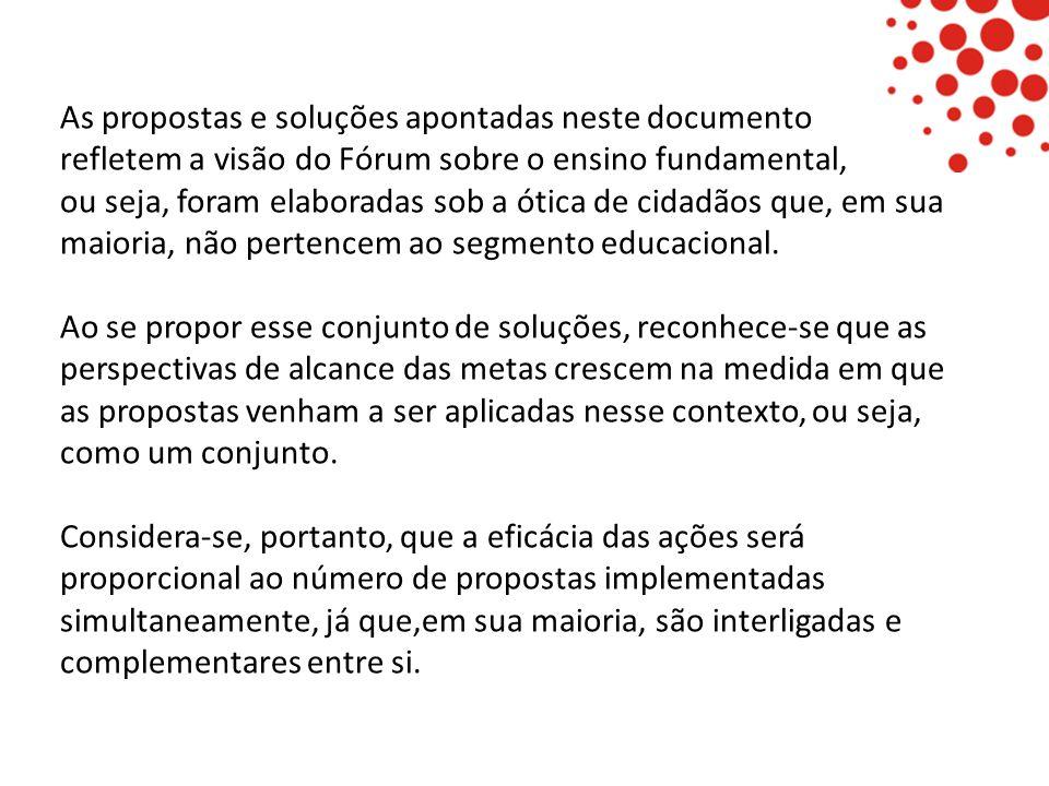 As propostas e soluções apontadas neste documento refletem a visão do Fórum sobre o ensino fundamental, ou seja, foram elaboradas sob a ótica de cidad
