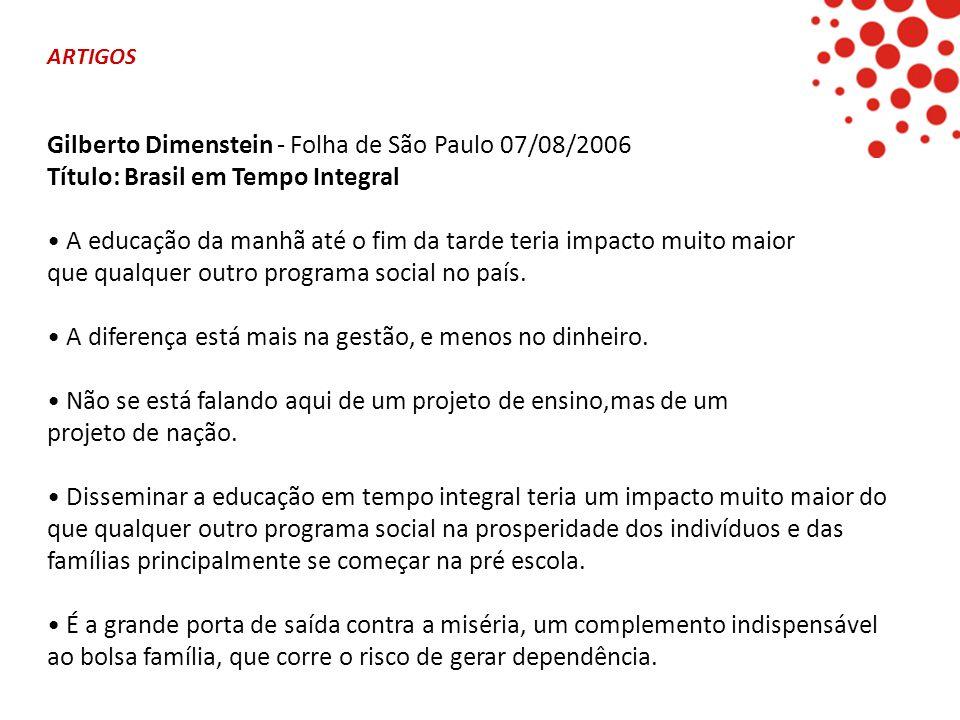 ARTIGOS Gilberto Dimenstein - Folha de São Paulo 07/08/2006 Título: Brasil em Tempo Integral • A educação da manhã até o fim da tarde teria impacto mu