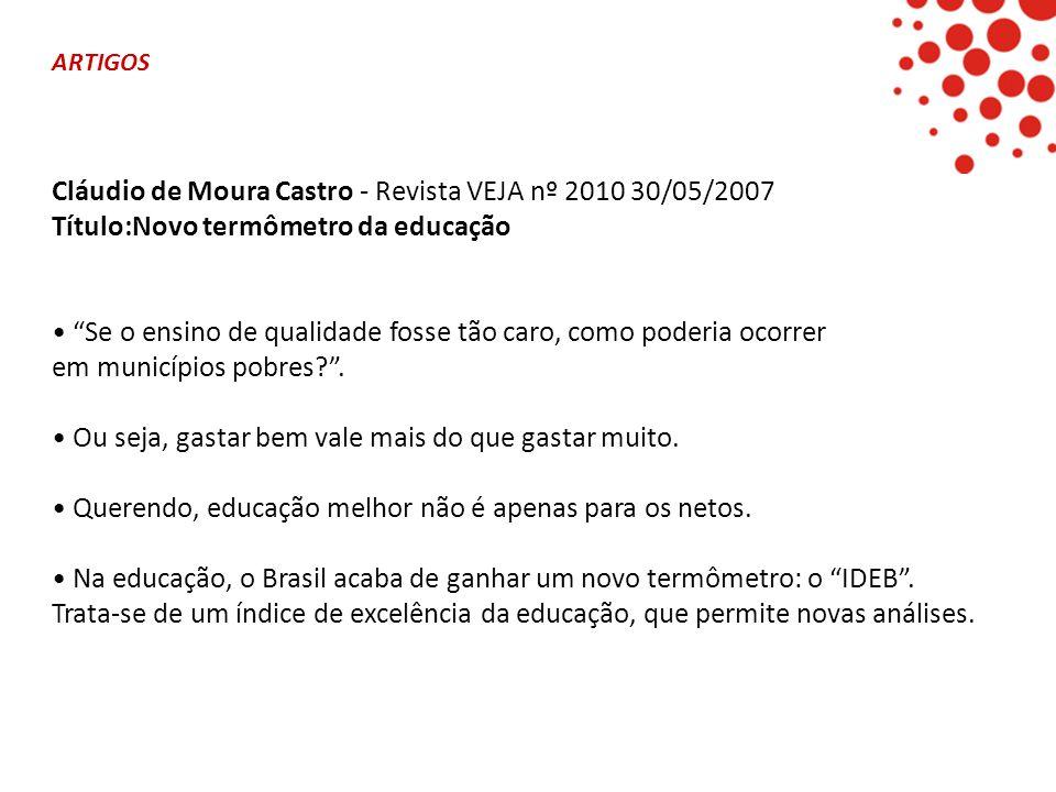 """ARTIGOS Cláudio de Moura Castro - Revista VEJA nº 2010 30/05/2007 Título:Novo termômetro da educação • """"Se o ensino de qualidade fosse tão caro, como"""