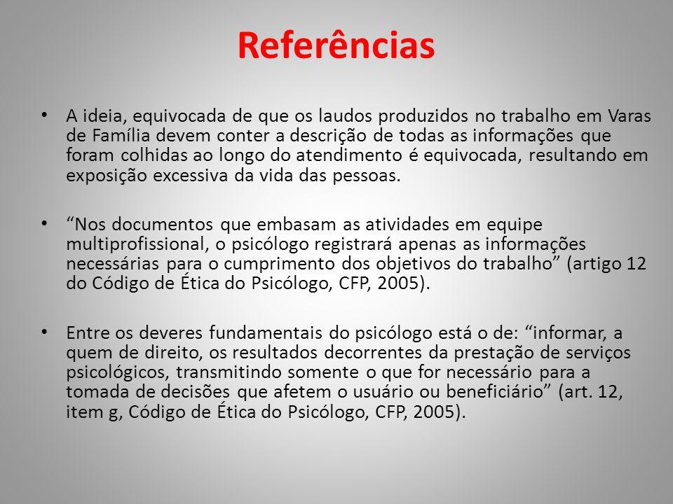 Referências • A ideia, equivocada de que os laudos produzidos no trabalho em Varas de Família devem conter a descrição de todas as informações que for