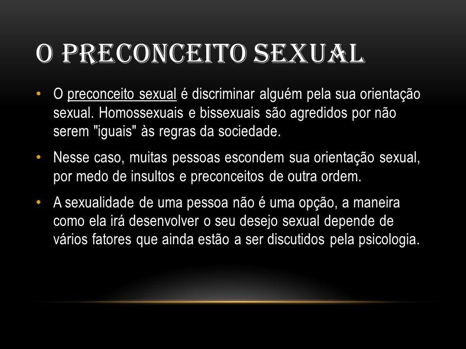 O PRECONCEITO SEXUAL • O preconceito sexual é discriminar alguém pela sua orientação sexual.