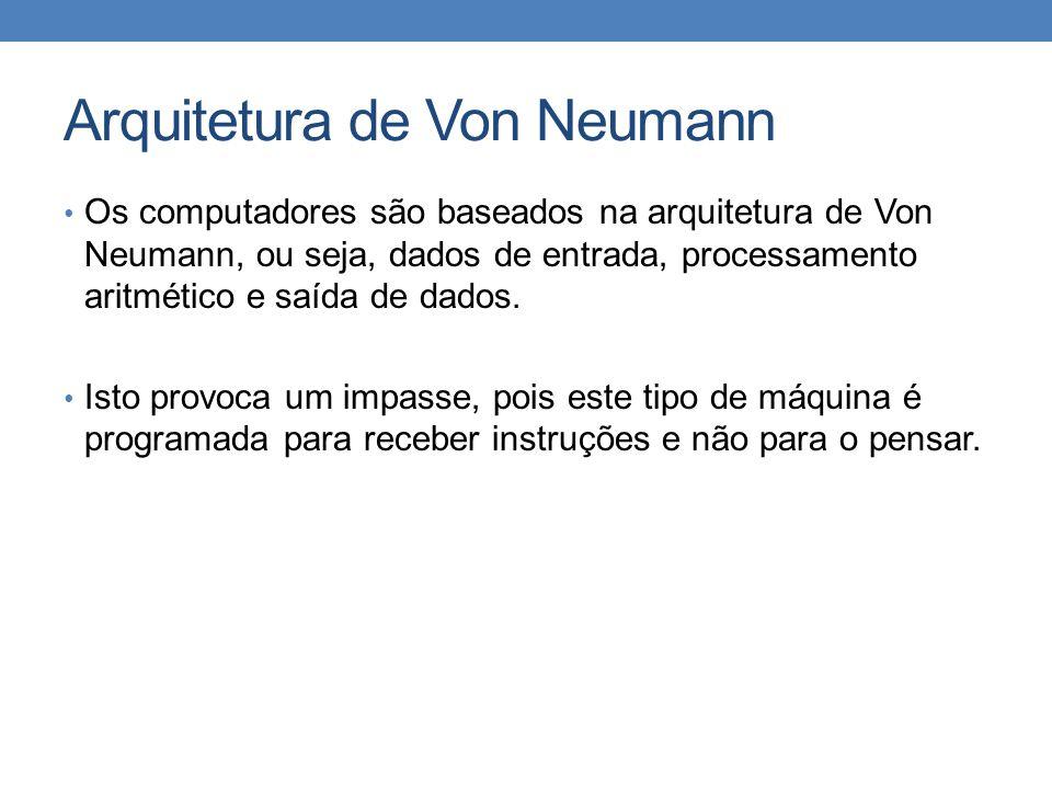 Arquitetura de Von Neumann • Os computadores são baseados na arquitetura de Von Neumann, ou seja, dados de entrada, processamento aritmético e saída d