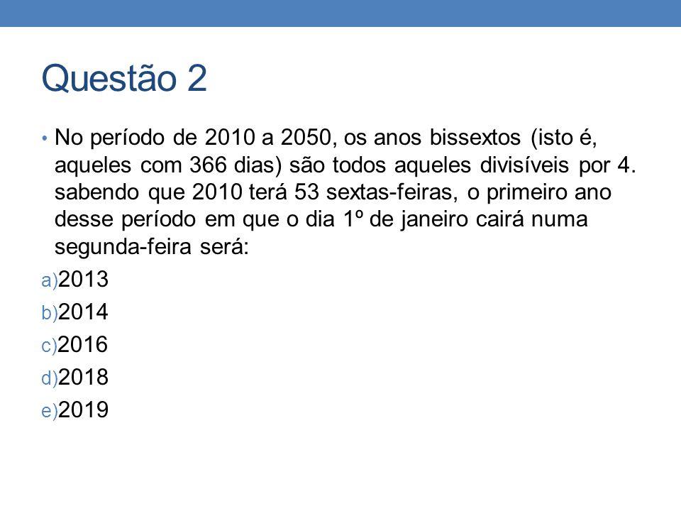 Questão 2 • No período de 2010 a 2050, os anos bissextos (isto é, aqueles com 366 dias) são todos aqueles divisíveis por 4. sabendo que 2010 terá 53 s
