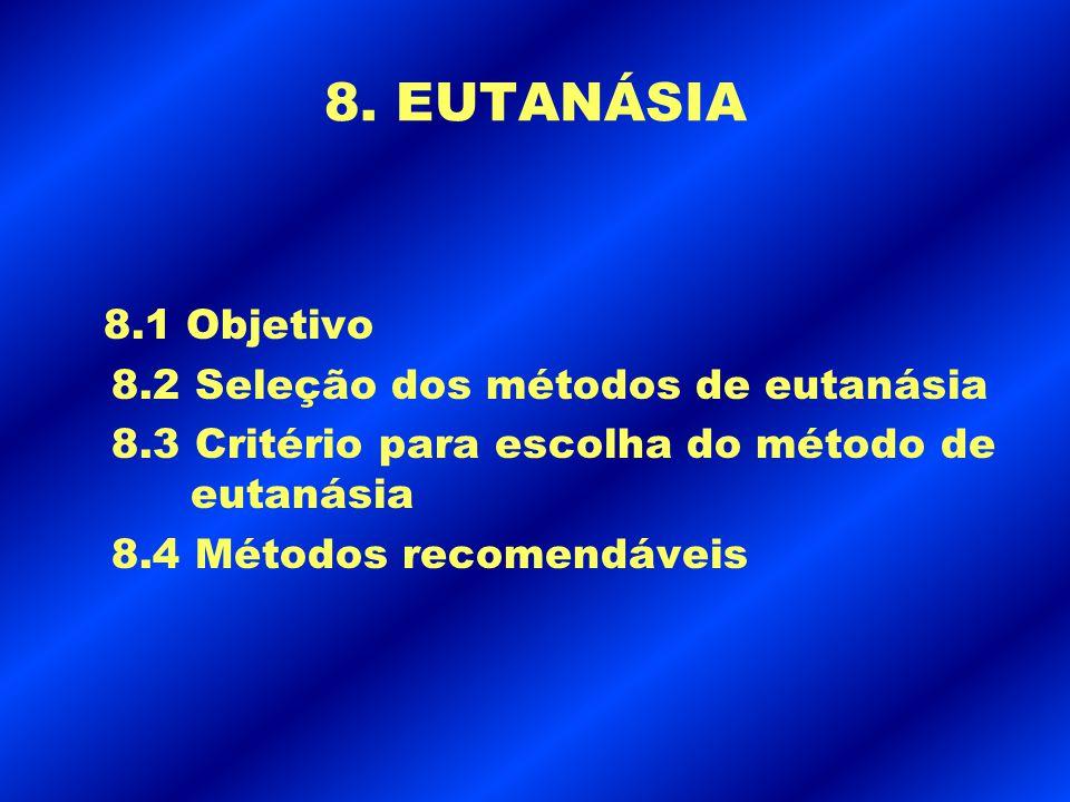 8. EUTANÁSIA 8.1 Objetivo 8.2 Seleção dos métodos de eutanásia 8.3 Critério para escolha do método de eutanásia 8.4 Métodos recomendáveis