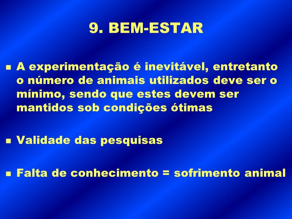 9. BEM-ESTAR n A experimentação é inevitável, entretanto o número de animais utilizados deve ser o mínimo, sendo que estes devem ser mantidos sob cond