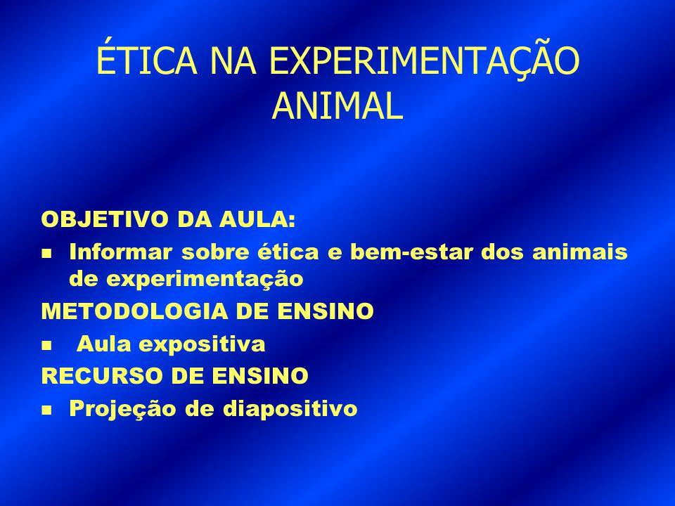 OBJETIVO DA AULA: n Informar sobre ética e bem-estar dos animais de experimentação METODOLOGIA DE ENSINO n Aula expositiva RECURSO DE ENSINO n Projeçã