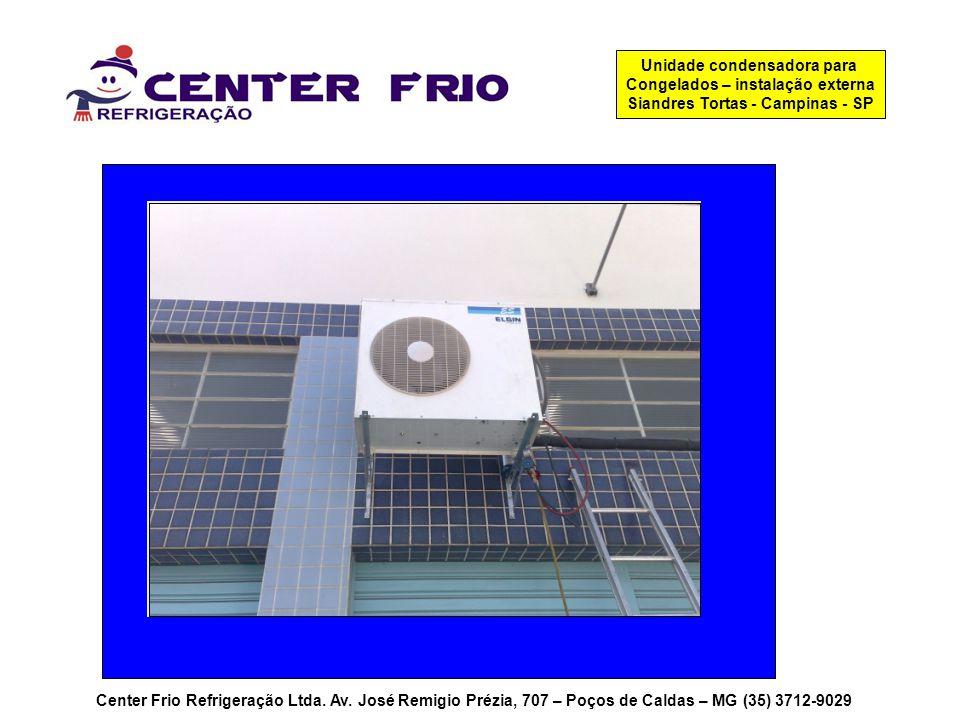Center Frio Refrigeração Ltda. Av. José Remigio Prézia, 707 – Poços de Caldas – MG (35) 3712-9029 Unidade condensadora para Congelados – instalação ex
