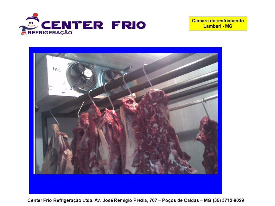 Center Frio Refrigeração Ltda. Av. José Remigio Prézia, 707 – Poços de Caldas – MG (35) 3712-9029 Camara de resfriamento Lambari - MG