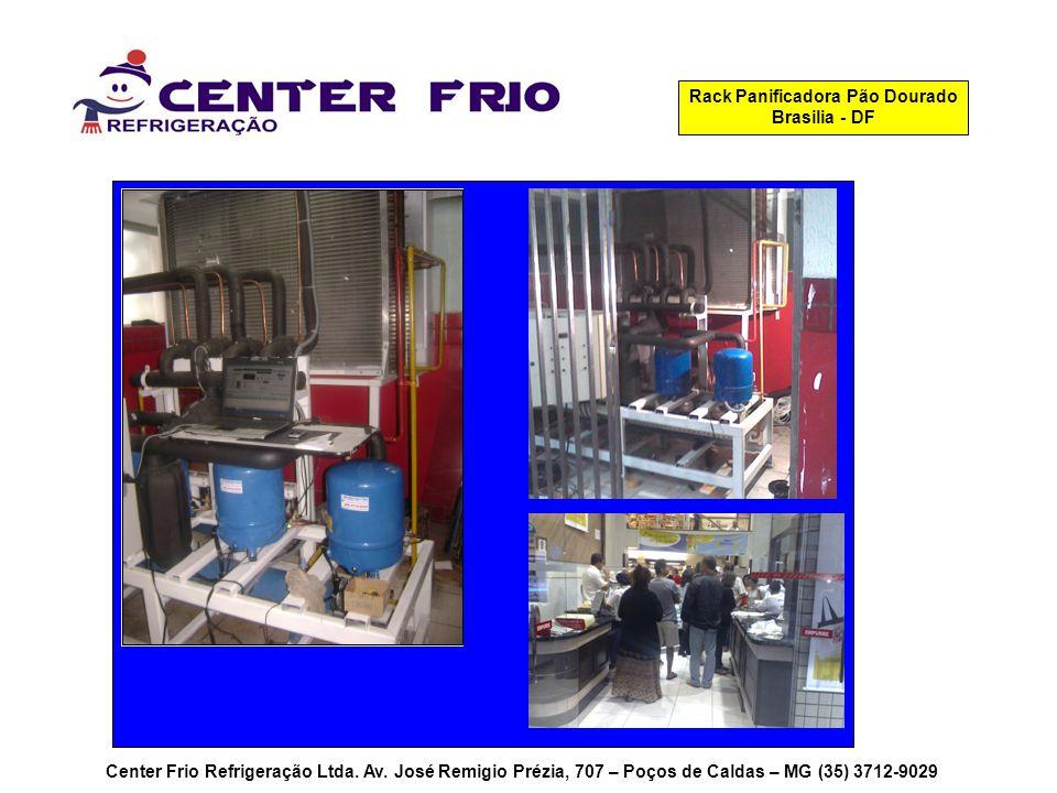 Center Frio Refrigeração Ltda. Av. José Remigio Prézia, 707 – Poços de Caldas – MG (35) 3712-9029 Rack Panificadora Pão Dourado Brasilia - DF