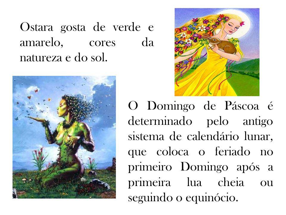 Ostara gosta de verde e amarelo, cores da natureza e do sol. O Domingo de Páscoa é determinado pelo antigo sistema de calendário lunar, que coloca o f