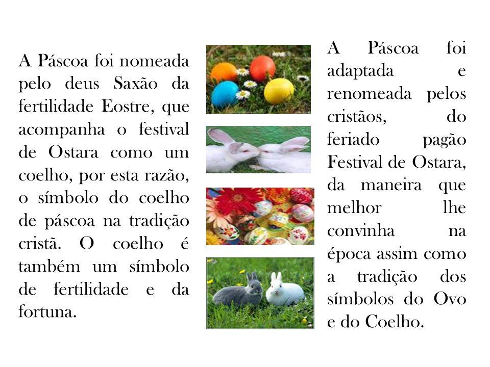 A Páscoa foi nomeada pelo deus Saxão da fertilidade Eostre, que acompanha o festival de Ostara como um coelho, por esta razão, o símbolo do coelho de