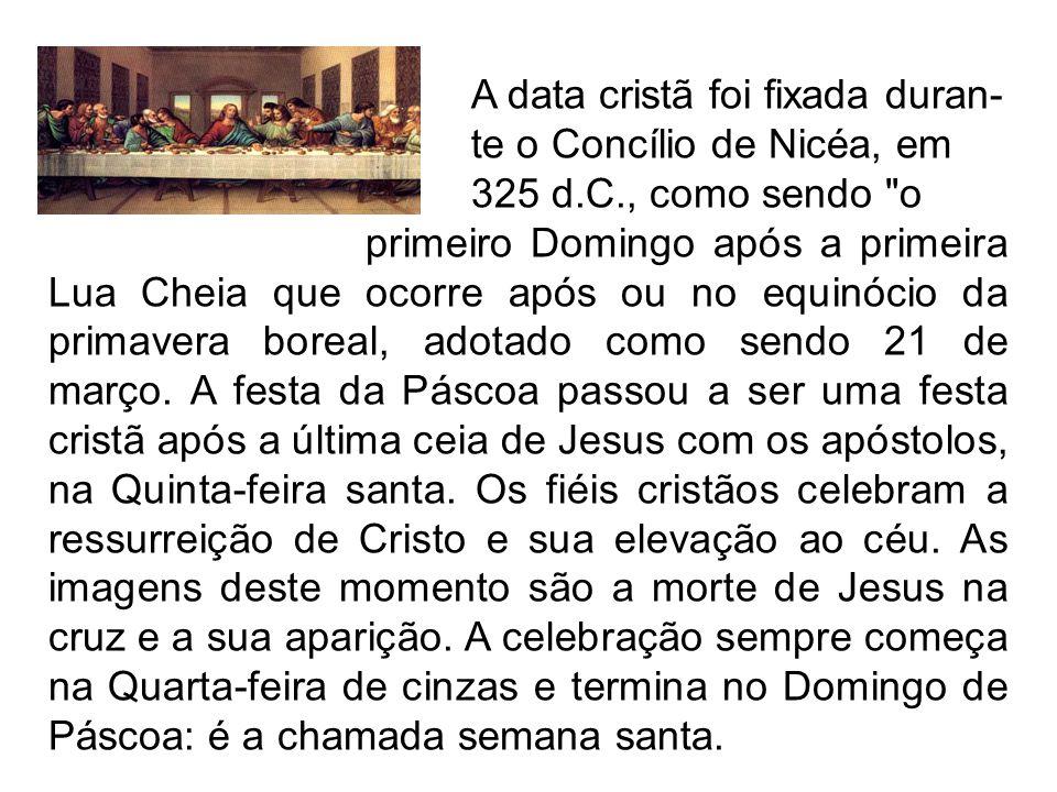 A data cristã foi fixada duran- te o Concílio de Nicéa, em 325 d.C., como sendo
